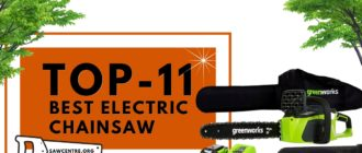 11 Best Electric Chainsaw (NEW Detailed Buying Guide)