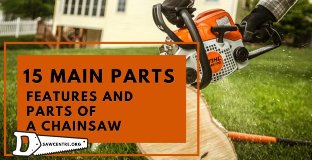 Features And Parts Of A Chainsaw Every User Must Know About