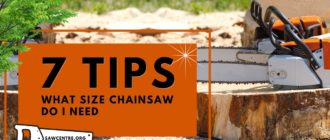 What Size Chainsaw Do I Need - 7+ Helpful Tips