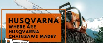 Where Are Husqvarna Chainsaws Made - 10+ Useful Facts