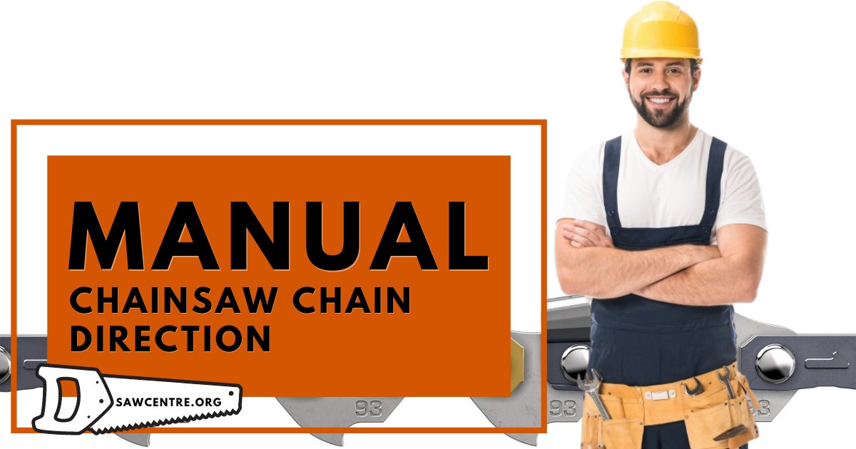 Chainsaw Chain Direction - 15+ Useful Tips