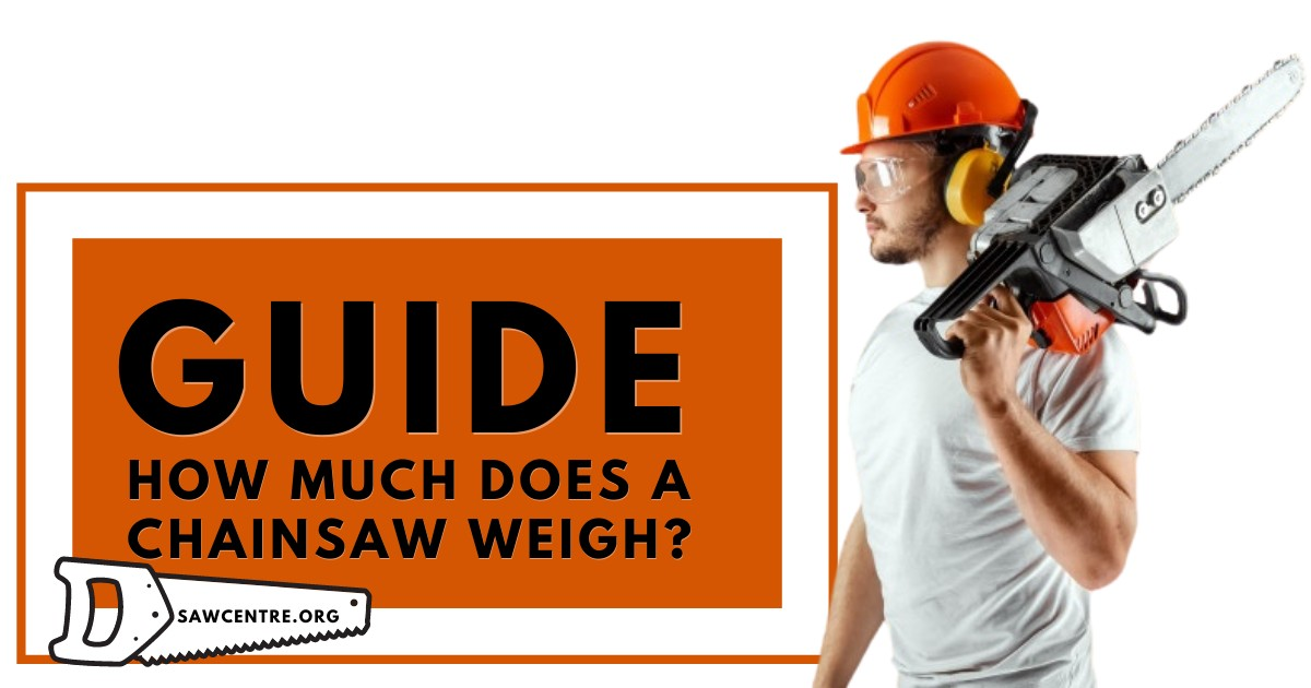 How Much Does a Chainsaw Weigh - 4+ Greatest Factors