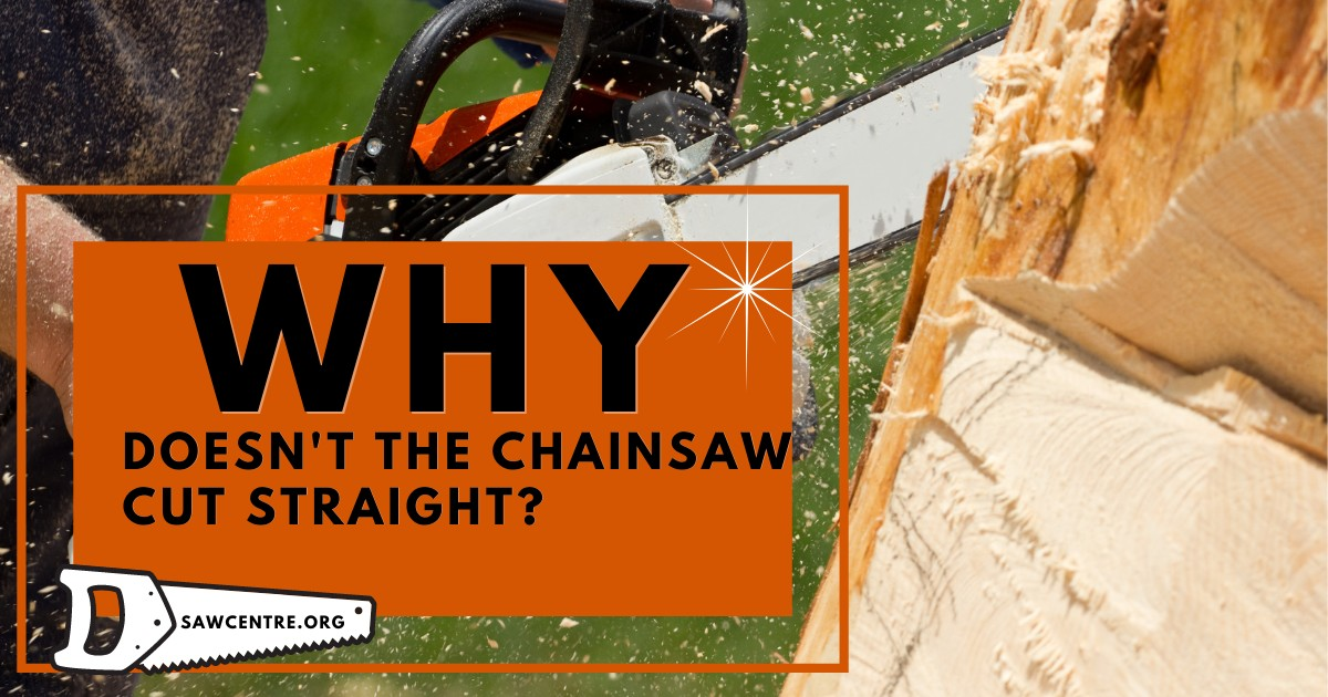 Chainsaw Not Cutting Straight - 7 Basic Reasons