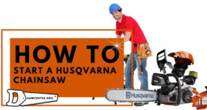 How To Start A Husqvarna Chainsaw - 6 Useful Tips