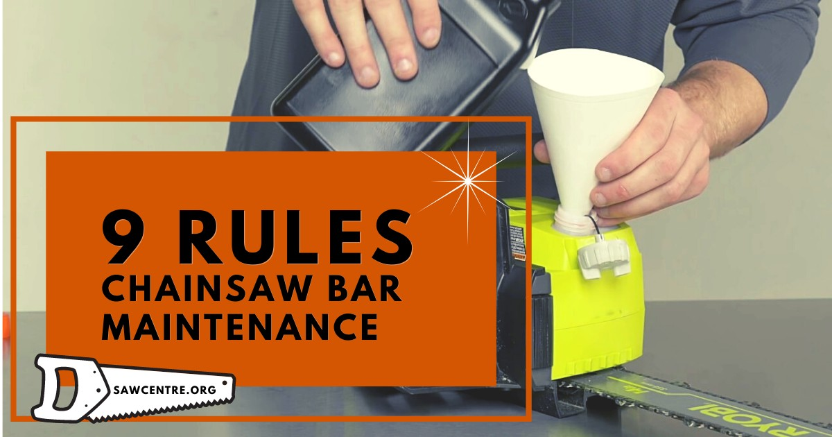 Chainsaw Bar Maintenance: 9 Useful Basic Rules And Features
