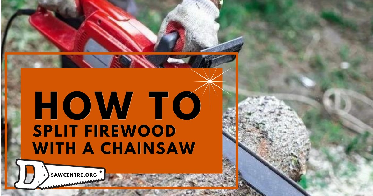 How to Split Firewood with a Chainsaw - Useful Guide 2021